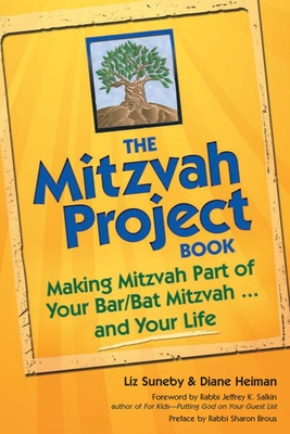 The Mitzvah Project Book: Making Mitzvah Part of Your Bar/Bat Mitzvah and Your Life - Heiman, Diane, and Suneby, Liz, and Brous, Sharon, Rabbi (Preface by)