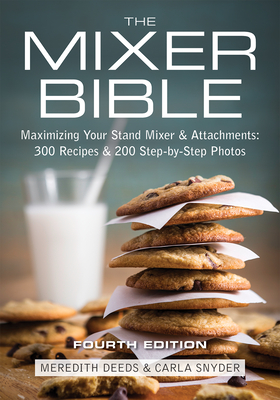 The Mixer Bible: Maximizing Your Stand Mixer and Attachments - Deeds, Meredith, and Snyder, Carla