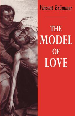 The Model of Love: A Study in Philosophical Theology - Brummer, Vincent