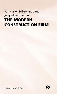 The modern construction firm - Hillebrandt, Patricia M., and Cannon, Jacqueline, and Biggs, W.D. (Foreword by)