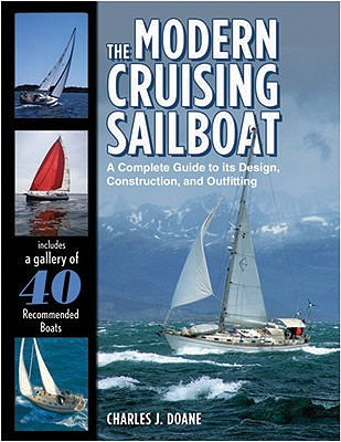 The Modern Cruising Sailboat: A Complete Guide to Its Design, Construction, and Outfitting - Doane, Charles J