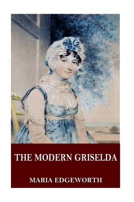 The Modern Griselda - Edgeworth, Maria