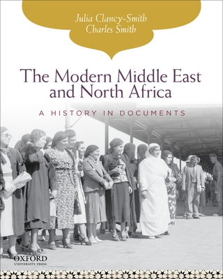 The Modern Middle East and North Africa: A History in Documents - Clancy-Smith, Julia, and Smith, Charles