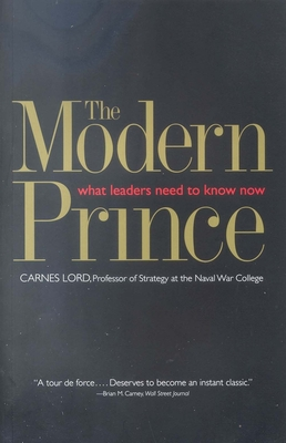 The Modern Prince: What Leaders Need to Know Now - Lord, Carnes, Professor