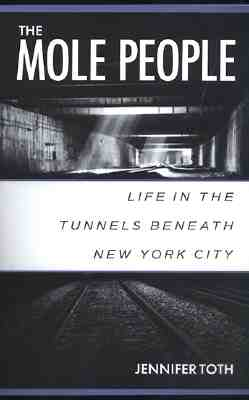 The Mole People: Life in the Tunnels Beneath New York City - Toth, Jennifer