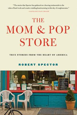 The Mom & Pop Store: True Stories from the Heart of America - Spector, Robert