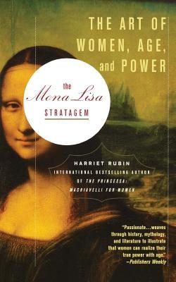 The Mona Lisa Stratagem: The Art of Women, Age, and Power - Rubin, Harriet