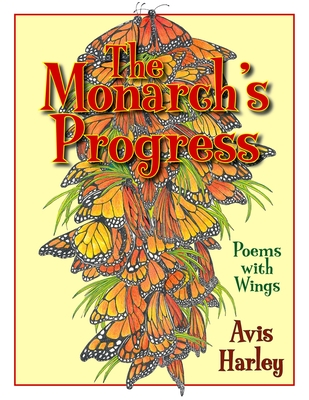 The Monarch's Progress: Poems with Wings - Harley, Avis