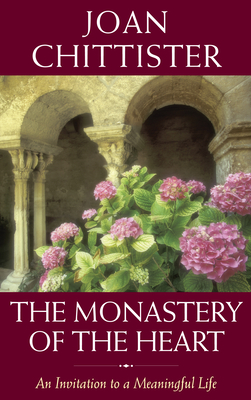 The Monastery of the Heart: An Invitation to a Meaningful Life - Chittister, Joan, Sister, Osb