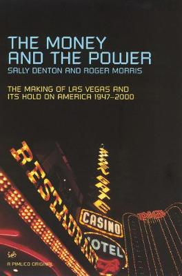 The Money And The Power: The Rise and Reign of Las Vegas - Denton, Sally, and Morris, Roger