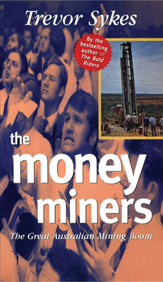 The Money Miners: The Great Australian Mining Boom - Sykes, Trevor