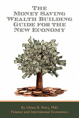 The Money Saving Wealth Building Guide for the New Economy - Petry, Glenn Harold