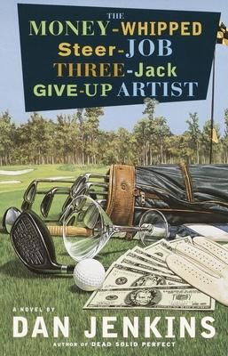 The Money-Whipped Steer-Job Three-Jack Give-Up Artist - Jenkins, Dan, Mr.