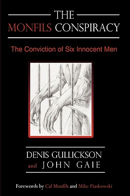 The Monfils Conspiracy: The Conviction of Six Innocent Men - Gullickson, Denis, and Gaie, John