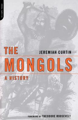 The Mongols: A History - Curtin, Jeremiah, and Roosevelt, Theodore (Foreword by)