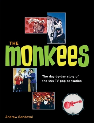 The Monkees: The Day-By-Day Story of the 60s TV Pop Sensation - Sandoval, Andrew
