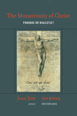 The Monstrosity of Christ: Paradox or Dialectic? - Zizek, Slavoj, and Milbank, John, and Davis, Creston (Editor)