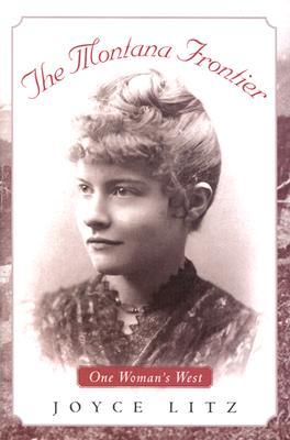 The Montana Frontier: One Woman's West - Litz, Joyce