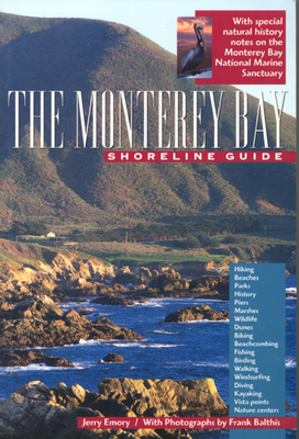 The Monterey Bay Shoreline Guide, Volume 1 - Emory, Jerry, and Balthis, Frank (Photographer)