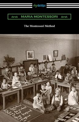 The Montessori Method - Montessori, Maria, and George, Anne E (Translated by)
