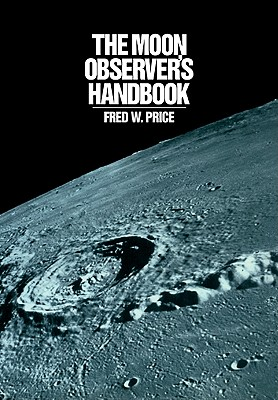 The Moon Observer's Handbook - Price, Fred W, and Fred W, Price