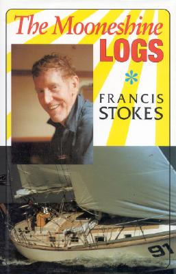 The Moonshine Logs - Stokes, Francis