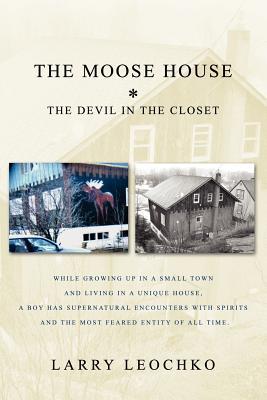 The Moose House: The Devil in the Closet - Leochko, Larry