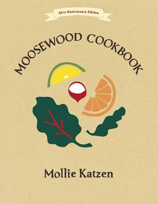 The Moosewood Cookbook: 40th Anniversary Edition - Katzen, Mollie