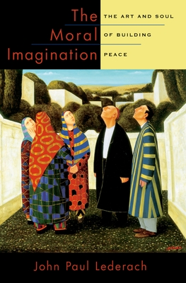 The Moral Imagination: The Art and Soul of Building Peace - Lederach, John Paul