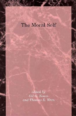 The Moral Self: A Thousand-Year History - Noam, Gil G, Ed.D. (Editor), and Wren, Thomas (Editor)
