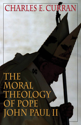 The Moral Theology of Pope John Paul II - Curran, Charles E