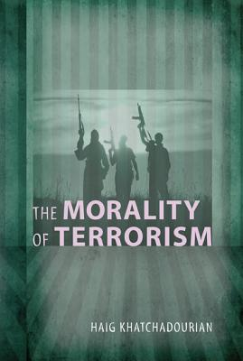The Morality of Terrorism - Khatchadourian, Haig A