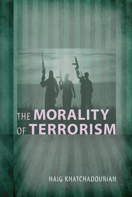 The Morality of Terrorism - Khatchadourian, Haig A