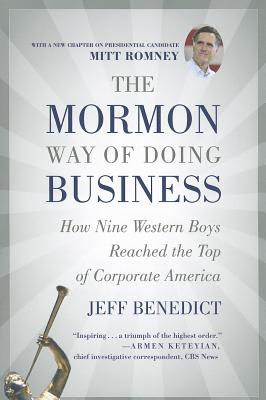 The Mormon Way of Doing Business: How Nine Western Boys Reached the Top of Corporate America - Benedict, Jeff