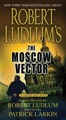The Moscow Vector - Ludlum, Robert, and Larkin, Patrick