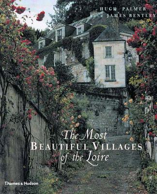 The Most Beautiful Villages of the Loire - Palmer, Hugh, and Bentley, James