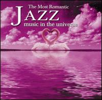 The Most Romantic Jazz Music in the Universe - Various Artists