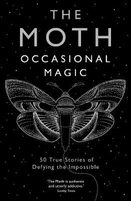 The Moth: Occasional Magic: 50 True Stories of Defying the Impossible - Burns, Catherine (Introduction by), and Moth, The