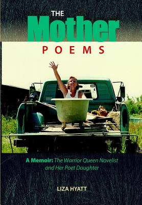 The Mother Poems: A Memoir: The Warrior Queen Novelist and Her Poet Daughter - Hyatt, Liza