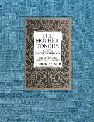 The Mother Tongue: Adapted for Modern Students - Arnold, Sarah Louise, and Edwards, Amy M, and Mugglin, Christina J