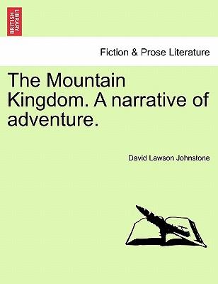 The Mountain Kingdom. a Narrative of Adventure. - Johnstone, David Lawson