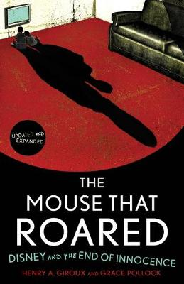 The Mouse That Roared: Disney and the End of Innocence - Giroux, Henry a