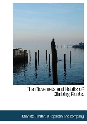 The Movemets and Habits of Climbing Plants. - Darwin, Charles, Professor, and D Appleton and Co (Creator)