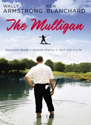 The Mulligan: Everyone Needs a Second Chance in Golf and in Life - Armstrong, Wally, and Blanchard, Ken