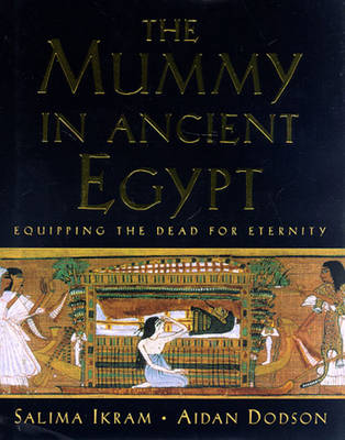 The Mummy in Ancient Egypt: Equipping the Dead for Eternity - Ikram, Salima (Preface by), and Dodson, Aidan (Preface by)