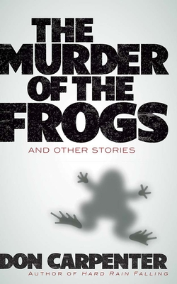 The Murder of the Frogs and Other Stories - Carpenter, Don