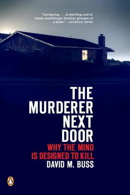 The Murderer Next Door: Why the Mind Is Designed to Kill - Buss, David M, PH.D.