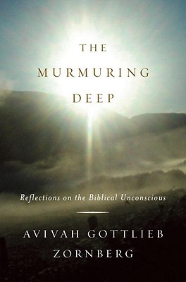 The Murmuring Deep: Reflections on the Biblical Unconscious - Zornberg, Avivah Gottlieb