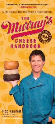 The Murray's Cheese Handbook: A Guide to More Than 300 of the World's Best Cheeses - Kaufelt, Rob, and Thorpe, Liz