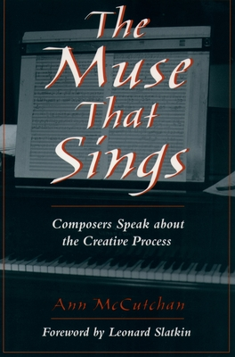 The Muse That Sings: Composers Speak about the Creative Process - McCutchan, Ann